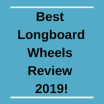 Best Longboard Wheels Review 2019!