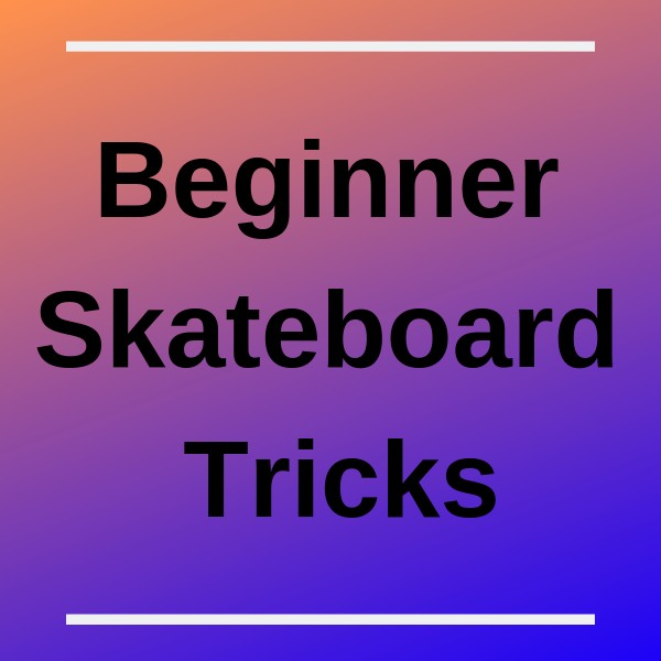 beginner skateboard tricks