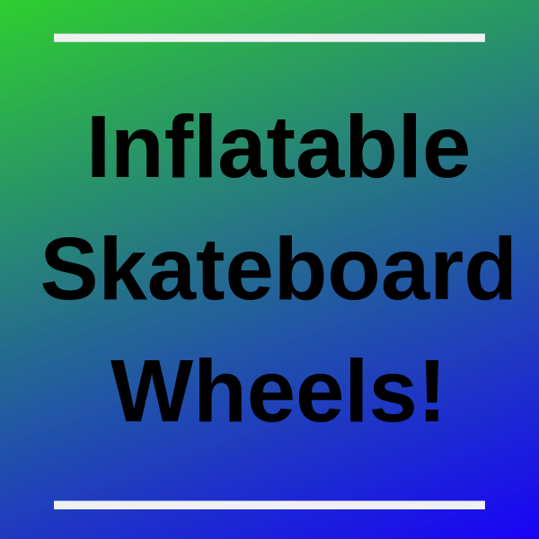 Inflatable Skateboard Wheels